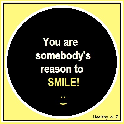 SMILE-You Are Somebodys Reason to SMILE